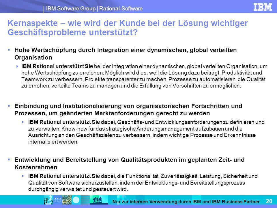 IBM Software Group   Rational-Software 20 Nur zur internen Verwendung durch IBM und IBM Business Partner Kernaspekte – wie wird der Kunde bei der Lösu