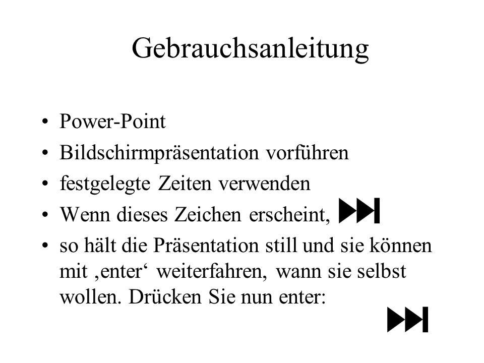 Gebrauchsanleitung Power-Point Bildschirmpräsentation vorführen festgelegte Zeiten verwenden Wenn dieses Zeichen erscheint, so hält die Präsentation still und sie können mit enter weiterfahren, wann sie selbst wollen.