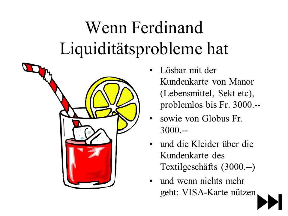 Wenn Ferdinand Liquiditätsprobleme hat Lösbar mit der Kundenkarte von Manor (Lebensmittel, Sekt etc), problemlos bis Fr.