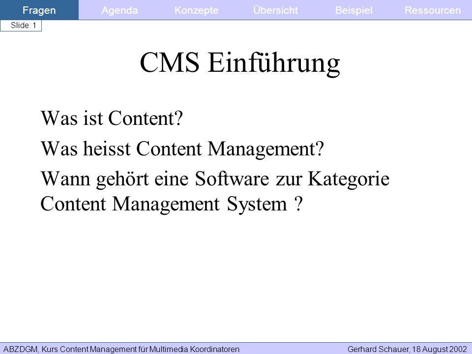 ABZDGM, Kurs Content Management für Multimedia KoordinatorenGerhard Schauer, 18 August 2002 Slide: 1 CMS Einführung Was ist Content? Was heisst Conten