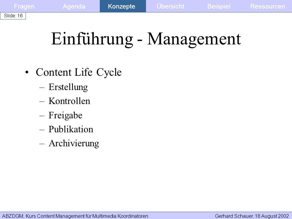 ABZDGM, Kurs Content Management für Multimedia KoordinatorenGerhard Schauer, 18 August 2002 Slide: 16 Einführung - Management Content Life Cycle –Erst