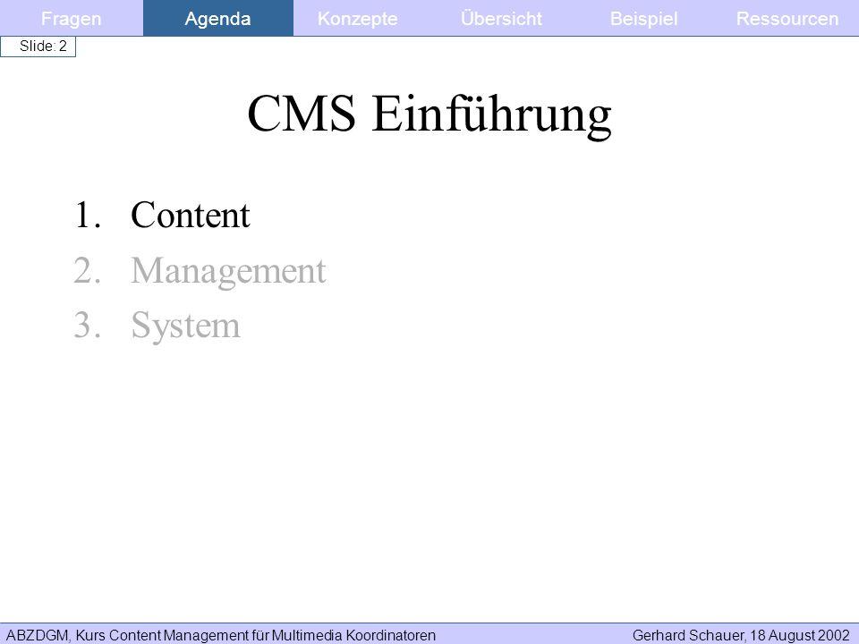 ABZDGM, Kurs Content Management für Multimedia KoordinatorenGerhard Schauer, 18 August 2002 Slide: 2 CMS Einführung 1.Content 2.Management 3.System Fr