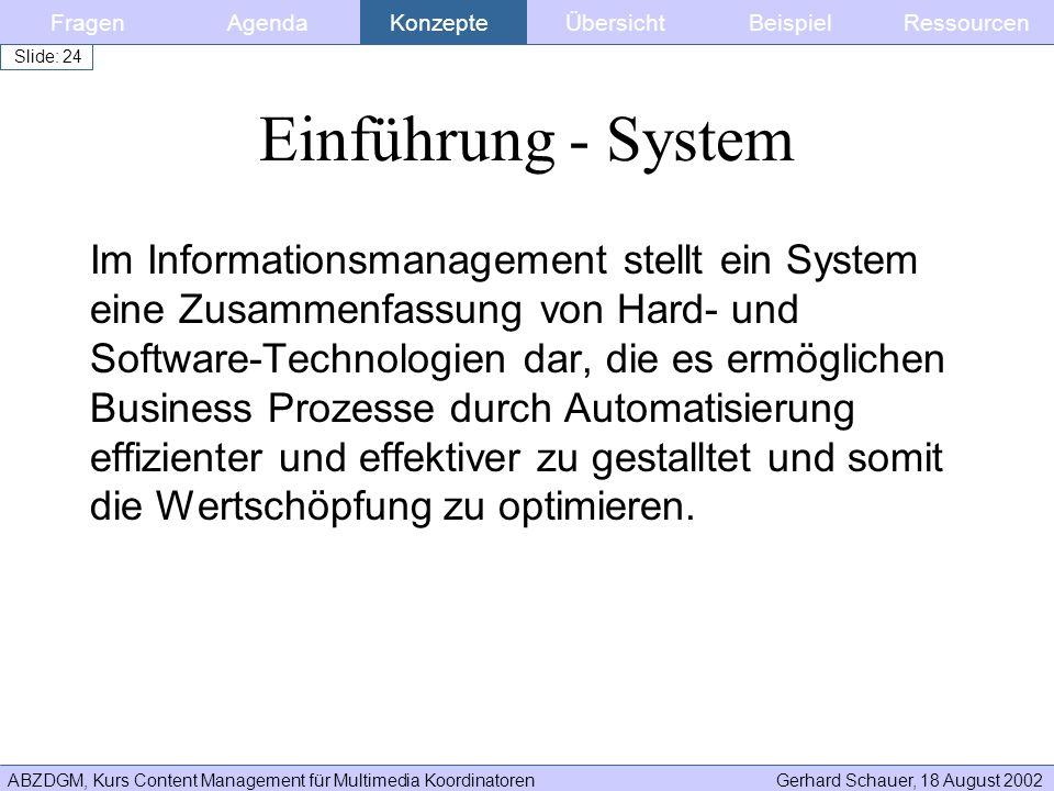 ABZDGM, Kurs Content Management für Multimedia KoordinatorenGerhard Schauer, 18 August 2002 Slide: 24 Im Informationsmanagement stellt ein System eine