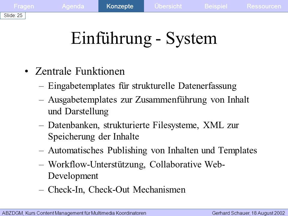 ABZDGM, Kurs Content Management für Multimedia KoordinatorenGerhard Schauer, 18 August 2002 Slide: 25 Einführung - System Zentrale Funktionen –Eingabe