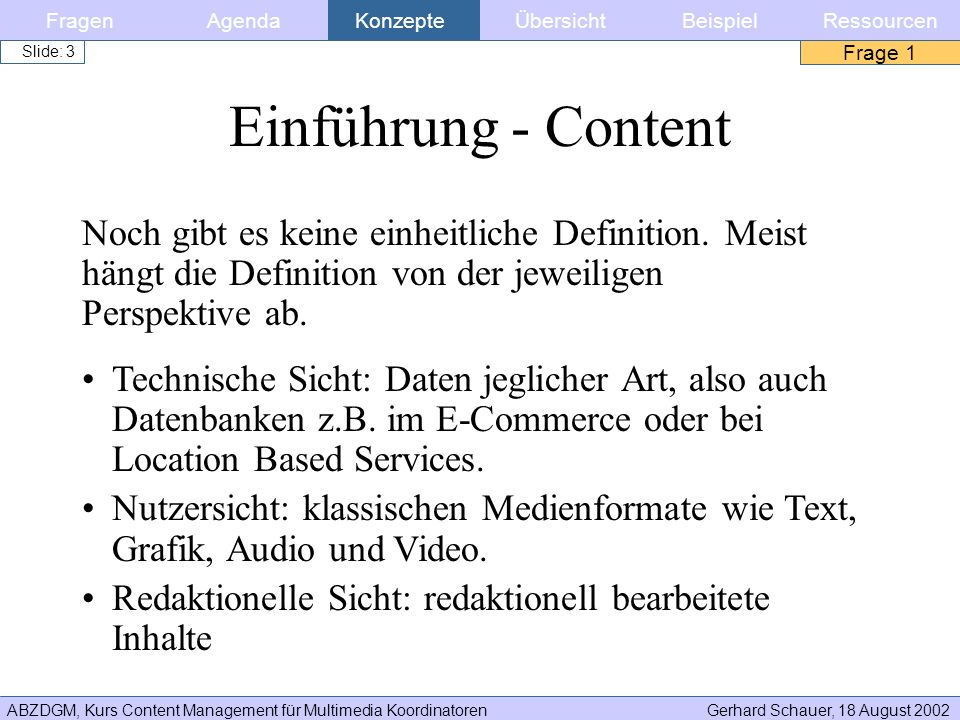 ABZDGM, Kurs Content Management für Multimedia KoordinatorenGerhard Schauer, 18 August 2002 Slide: 74 Metainformationen helfen: –Informations Architekturen zu gestallten –Navigationssysteme zu finden –Suchsysteme zu implementieren –Layoutbereiche zu identifizieren Entwicklung – Content Inventory