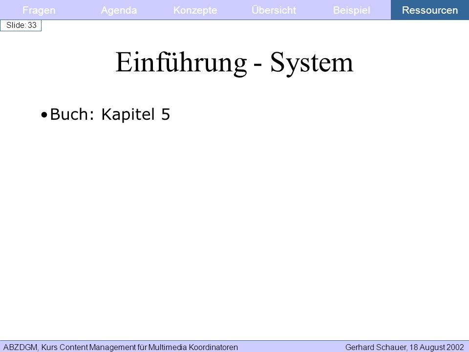 ABZDGM, Kurs Content Management für Multimedia KoordinatorenGerhard Schauer, 18 August 2002 Slide: 33 Buch: Kapitel 5 Einführung - System FragenKonzep