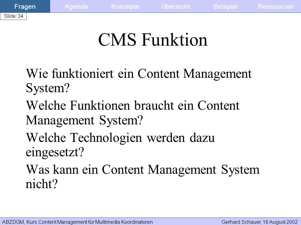 ABZDGM, Kurs Content Management für Multimedia KoordinatorenGerhard Schauer, 18 August 2002 Slide: 34 CMS Funktion Wie funktioniert ein Content Manage