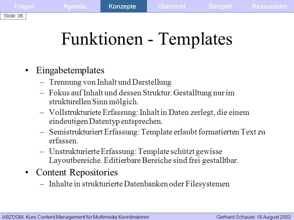 ABZDGM, Kurs Content Management für Multimedia KoordinatorenGerhard Schauer, 18 August 2002 Slide: 36 Funktionen - Templates Eingabetemplates –Trennun