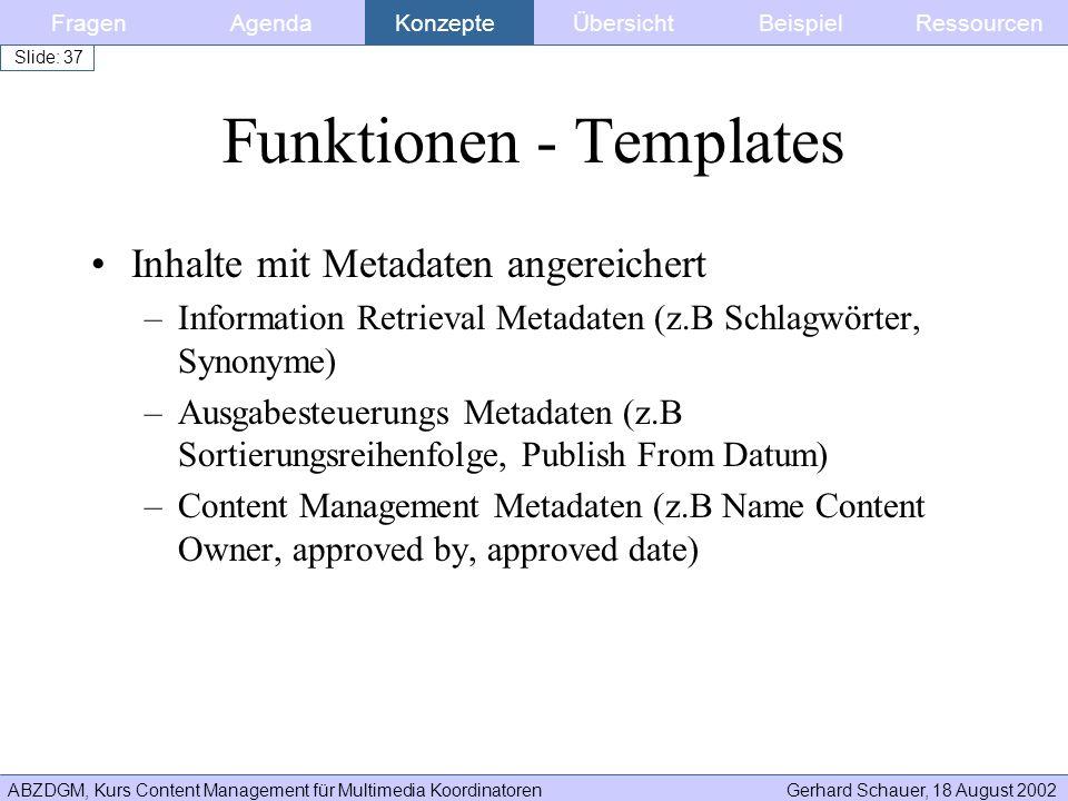 ABZDGM, Kurs Content Management für Multimedia KoordinatorenGerhard Schauer, 18 August 2002 Slide: 37 Funktionen - Templates Inhalte mit Metadaten ang