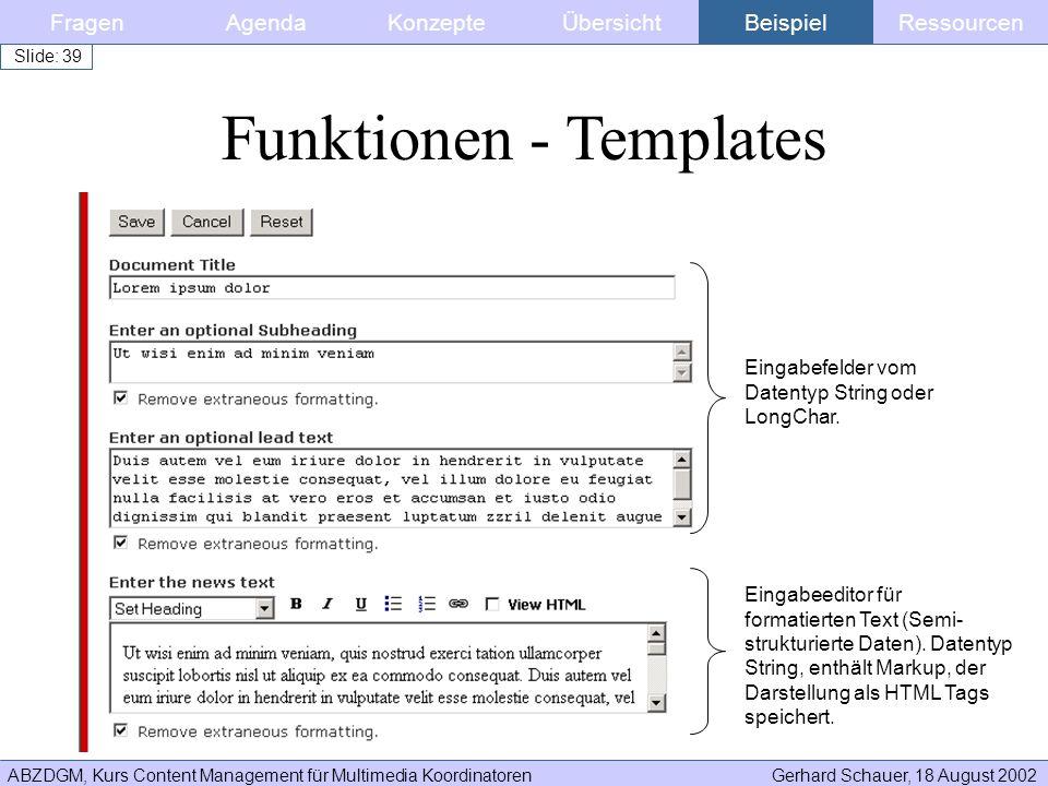 ABZDGM, Kurs Content Management für Multimedia KoordinatorenGerhard Schauer, 18 August 2002 Slide: 39 FragenKonzepteAgendaÜbersichtBeispielRessourcen