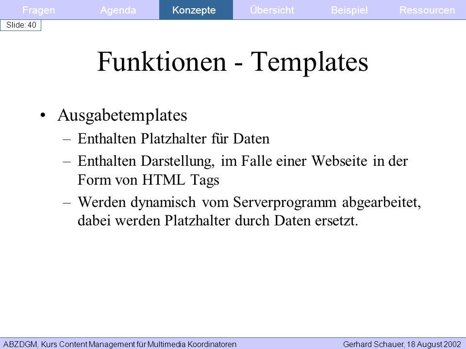 ABZDGM, Kurs Content Management für Multimedia KoordinatorenGerhard Schauer, 18 August 2002 Slide: 40 Funktionen - Templates Ausgabetemplates –Enthalt