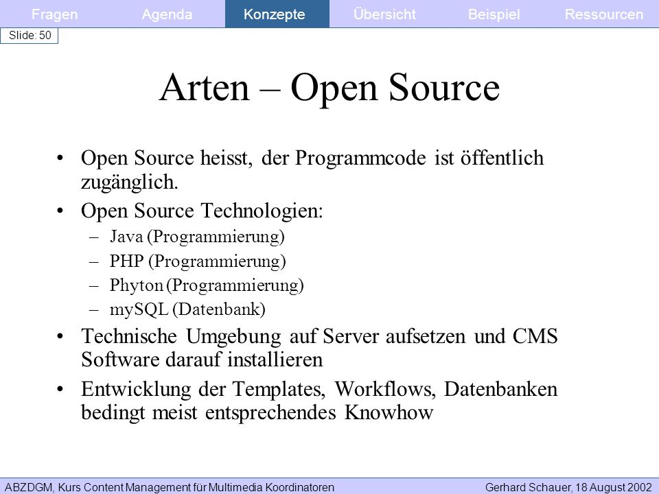 ABZDGM, Kurs Content Management für Multimedia KoordinatorenGerhard Schauer, 18 August 2002 Slide: 50 Arten – Open Source Open Source heisst, der Prog