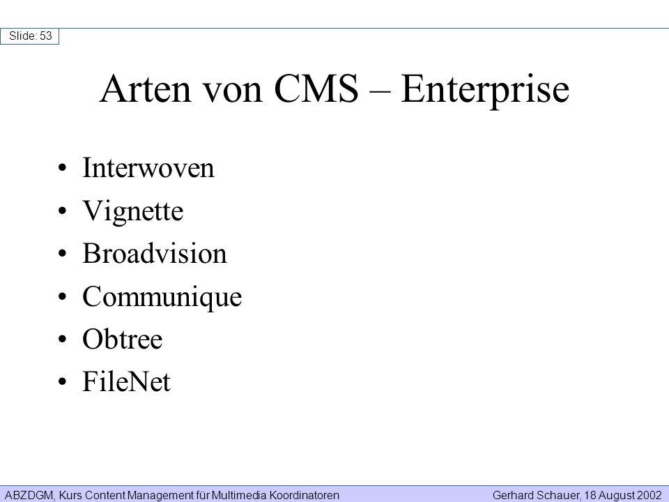 ABZDGM, Kurs Content Management für Multimedia KoordinatorenGerhard Schauer, 18 August 2002 Slide: 53 Arten von CMS – Enterprise Interwoven Vignette B
