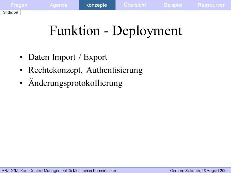ABZDGM, Kurs Content Management für Multimedia KoordinatorenGerhard Schauer, 18 August 2002 Slide: 59 Funktion - Deployment Daten Import / Export Rech