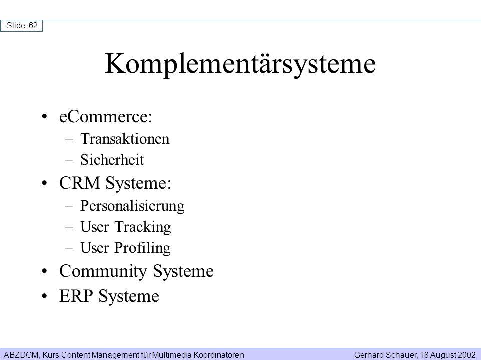 ABZDGM, Kurs Content Management für Multimedia KoordinatorenGerhard Schauer, 18 August 2002 Slide: 62 Komplementärsysteme eCommerce: –Transaktionen –S