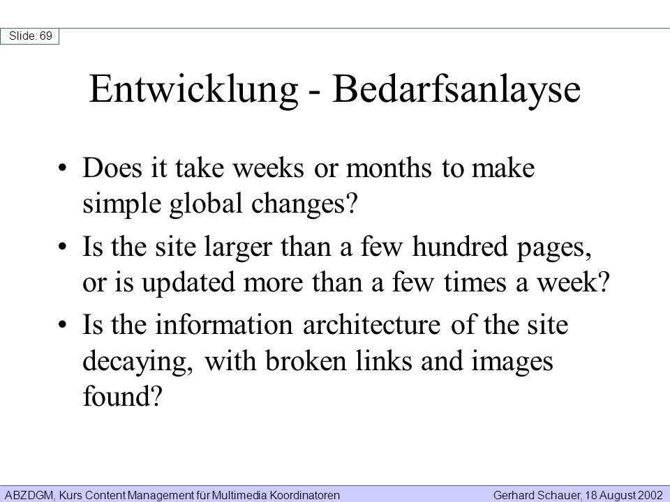 ABZDGM, Kurs Content Management für Multimedia KoordinatorenGerhard Schauer, 18 August 2002 Slide: 69 Does it take weeks or months to make simple glob