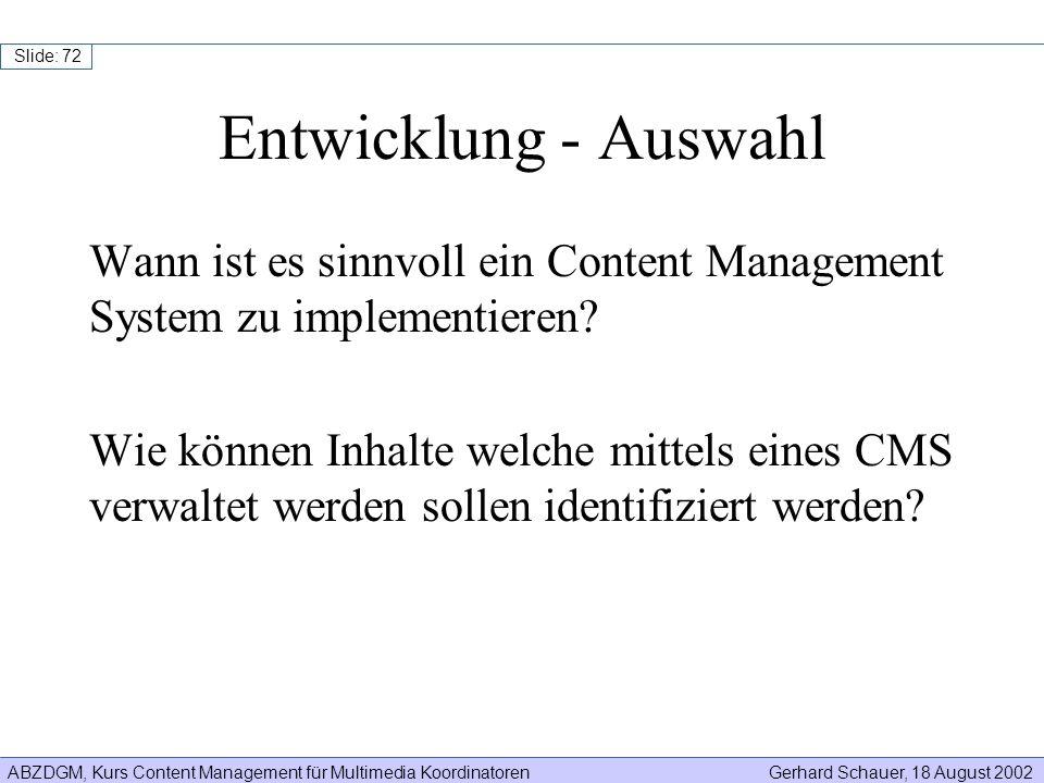 ABZDGM, Kurs Content Management für Multimedia KoordinatorenGerhard Schauer, 18 August 2002 Slide: 72 Wann ist es sinnvoll ein Content Management Syst