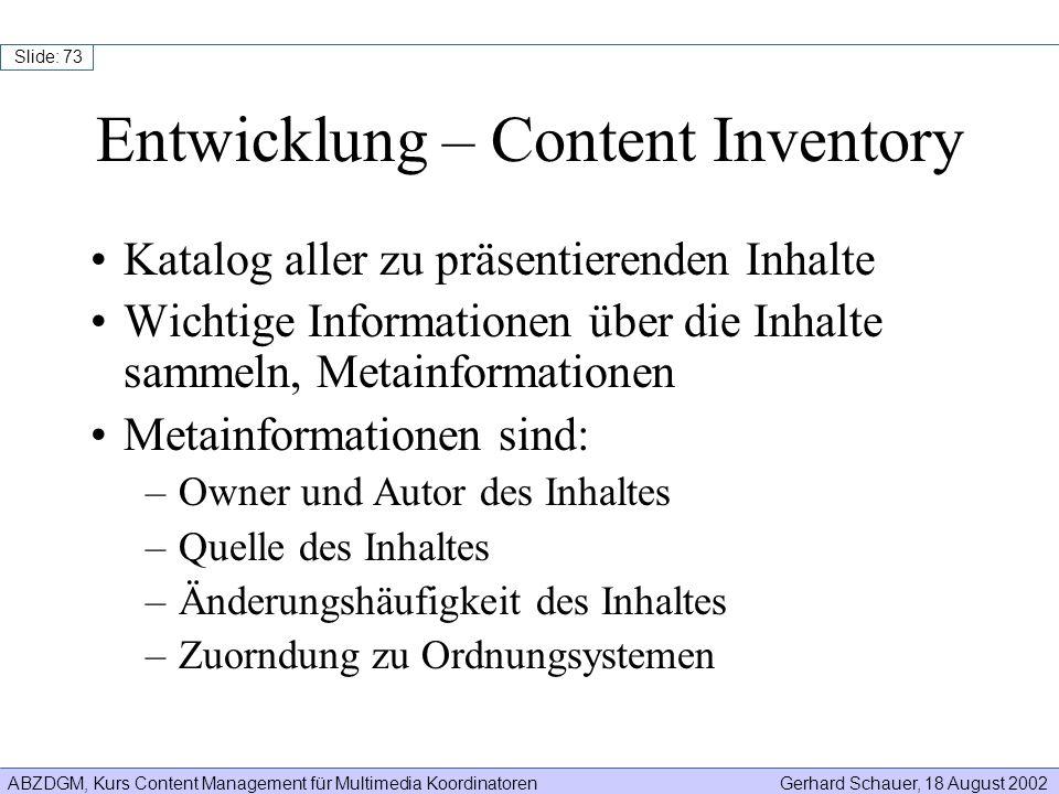 ABZDGM, Kurs Content Management für Multimedia KoordinatorenGerhard Schauer, 18 August 2002 Slide: 73 Katalog aller zu präsentierenden Inhalte Wichtig