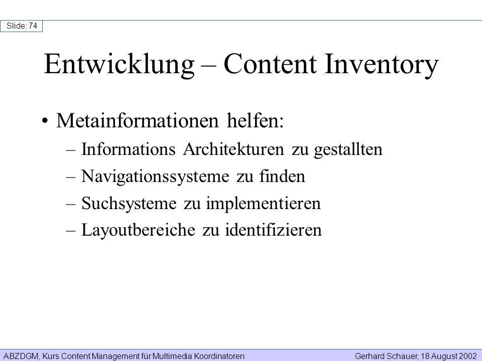 ABZDGM, Kurs Content Management für Multimedia KoordinatorenGerhard Schauer, 18 August 2002 Slide: 74 Metainformationen helfen: –Informations Architek