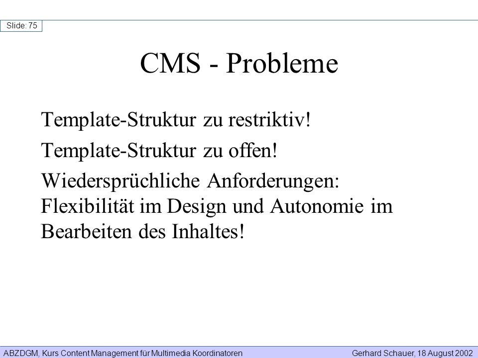 ABZDGM, Kurs Content Management für Multimedia KoordinatorenGerhard Schauer, 18 August 2002 Slide: 75 Template-Struktur zu restriktiv! Template-Strukt