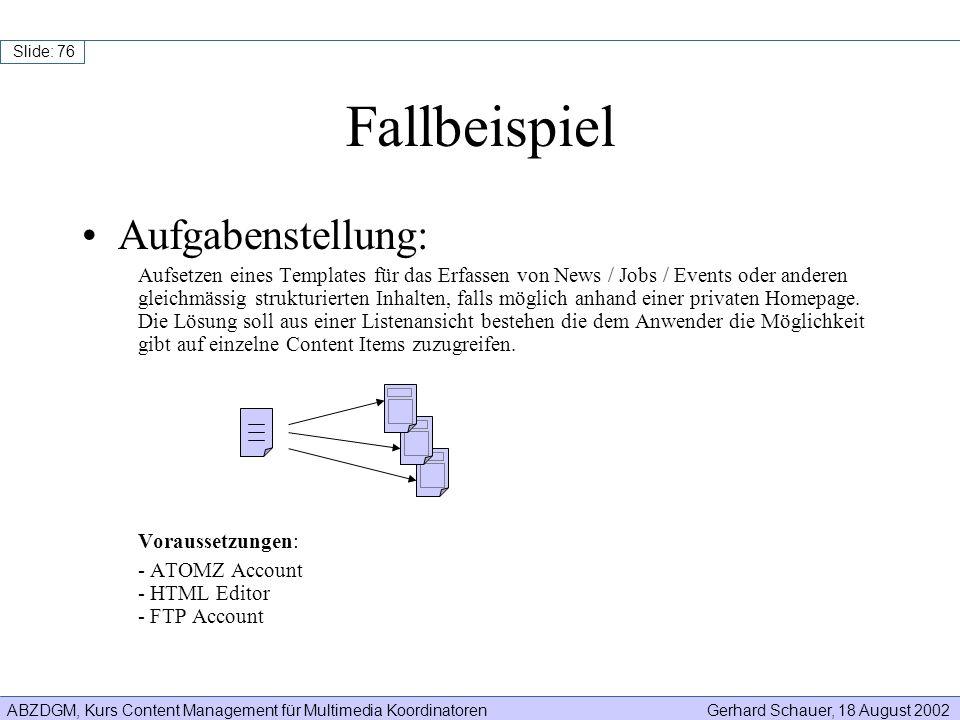 ABZDGM, Kurs Content Management für Multimedia KoordinatorenGerhard Schauer, 18 August 2002 Slide: 76 Fallbeispiel Aufgabenstellung: Aufsetzen eines T
