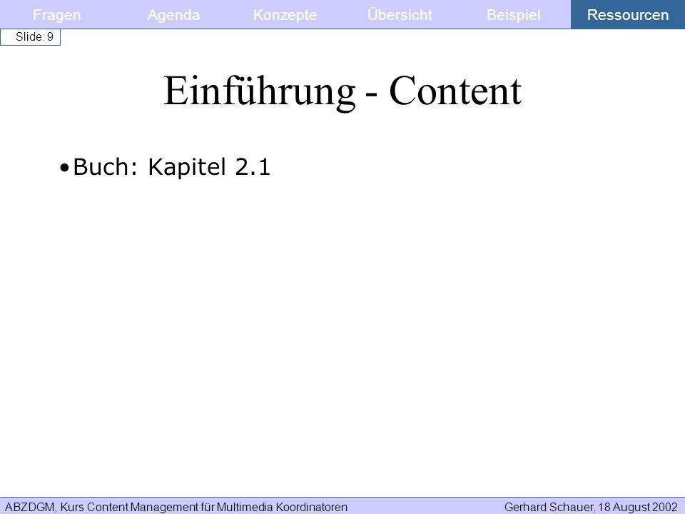 ABZDGM, Kurs Content Management für Multimedia KoordinatorenGerhard Schauer, 18 August 2002 Slide: 9 Buch: Kapitel 2.1 Einführung - Content FragenKonz