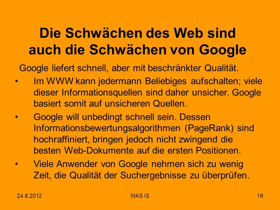 16 Die Schwächen des Web sind auch die Schwächen von Google Google liefert schnell, aber mit beschränkter Qualität. Im WWW kann jedermann Beliebiges a