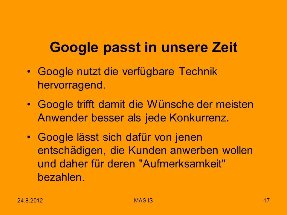 17 Google passt in unsere Zeit Google nutzt die verfügbare Technik hervorragend. Google trifft damit die Wünsche der meisten Anwender besser als jede