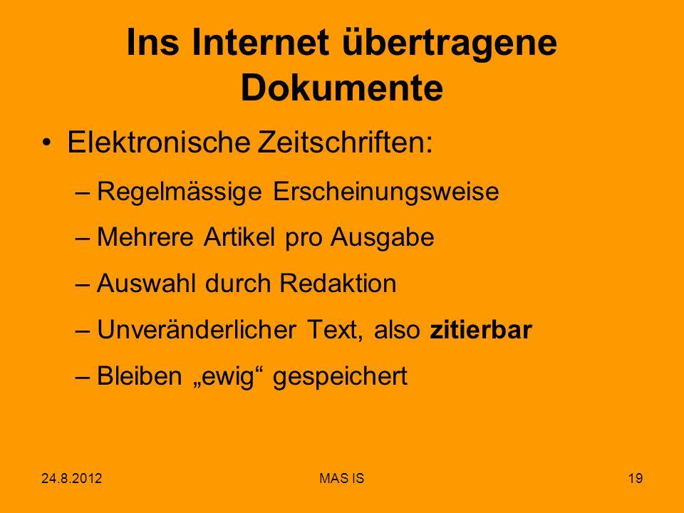 24.8.2012MAS IS19 Ins Internet übertragene Dokumente Elektronische Zeitschriften: –Regelmässige Erscheinungsweise –Mehrere Artikel pro Ausgabe –Auswah
