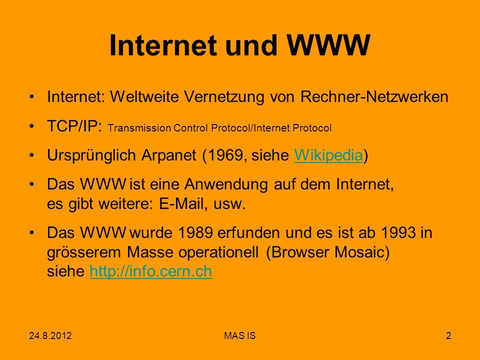 24.8.2012MAS IS2 Internet und WWW Internet: Weltweite Vernetzung von Rechner-Netzwerken TCP/IP: Transmission Control Protocol/Internet Protocol Ursprü