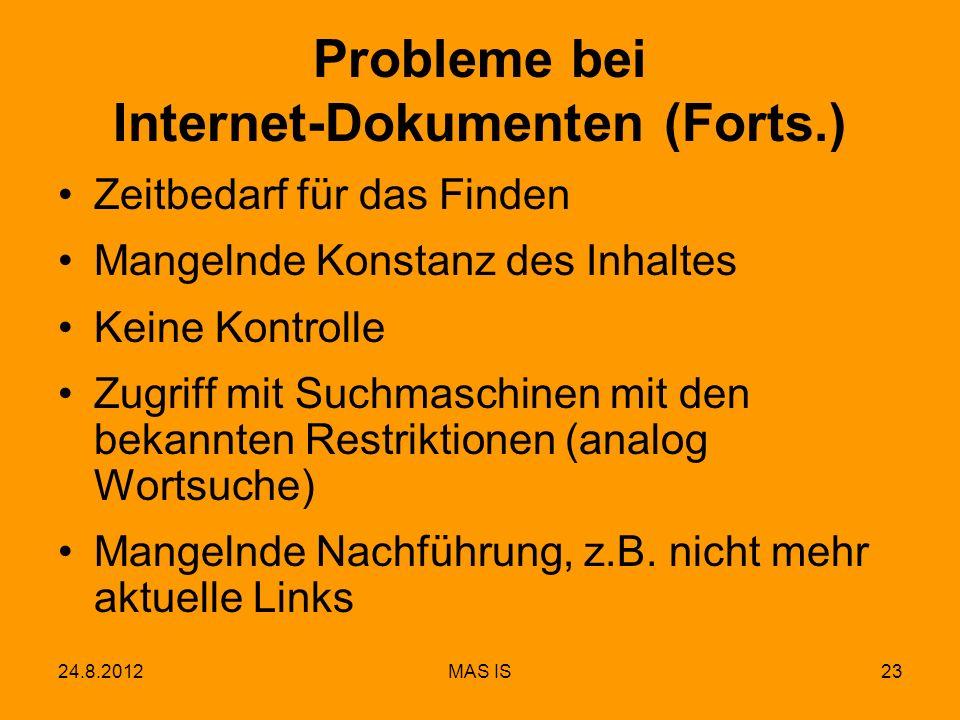 24.8.2012MAS IS23 Probleme bei Internet-Dokumenten (Forts.) Zeitbedarf für das Finden Mangelnde Konstanz des Inhaltes Keine Kontrolle Zugriff mit Such