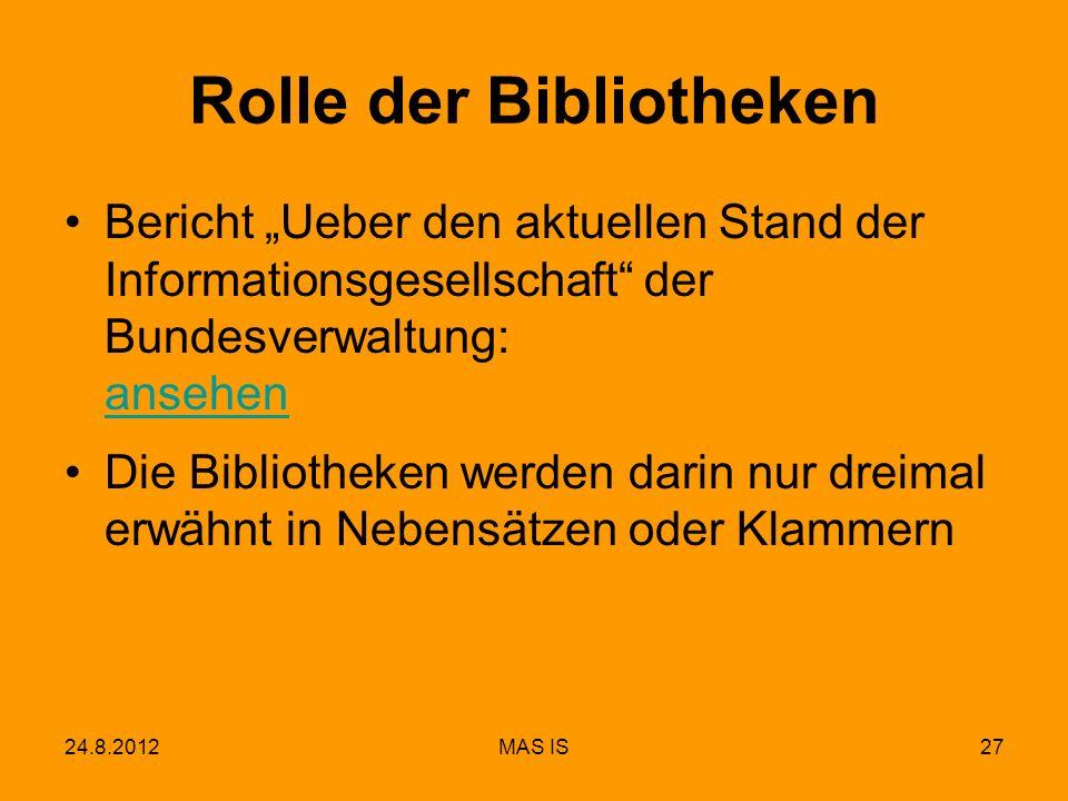 24.8.2012MAS IS27 Rolle der Bibliotheken Bericht Ueber den aktuellen Stand der Informationsgesellschaft der Bundesverwaltung: ansehen ansehen Die Bibl
