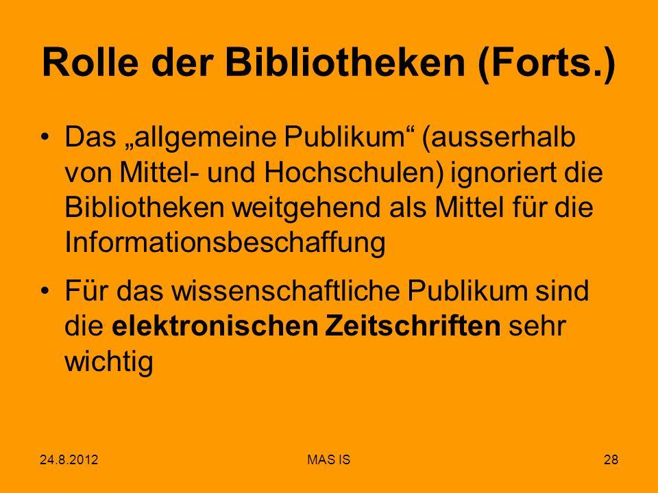 24.8.2012MAS IS28 Rolle der Bibliotheken (Forts.) Das allgemeine Publikum (ausserhalb von Mittel- und Hochschulen) ignoriert die Bibliotheken weitgehe