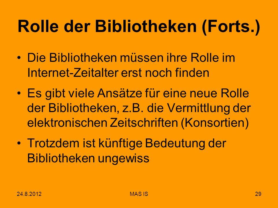 24.8.2012MAS IS29 Rolle der Bibliotheken (Forts.) Die Bibliotheken müssen ihre Rolle im Internet-Zeitalter erst noch finden Es gibt viele Ansätze für