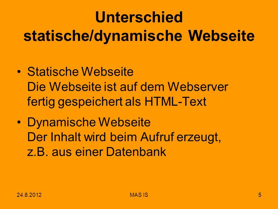 24.8.2012MAS IS5 Unterschied statische/dynamische Webseite Statische Webseite Die Webseite ist auf dem Webserver fertig gespeichert als HTML-Text Dyna