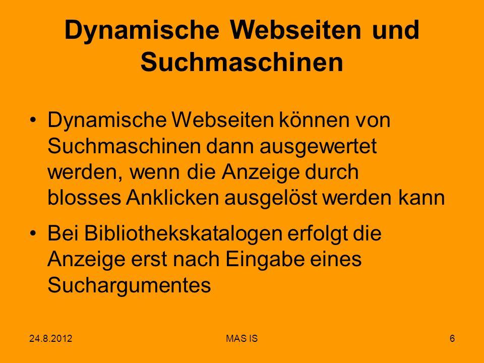 24.8.2012MAS IS6 Dynamische Webseiten und Suchmaschinen Dynamische Webseiten können von Suchmaschinen dann ausgewertet werden, wenn die Anzeige durch