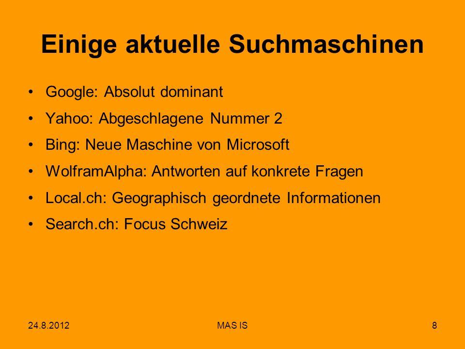 24.8.2012MAS IS8 Einige aktuelle Suchmaschinen Google: Absolut dominant Yahoo: Abgeschlagene Nummer 2 Bing: Neue Maschine von Microsoft WolframAlpha: