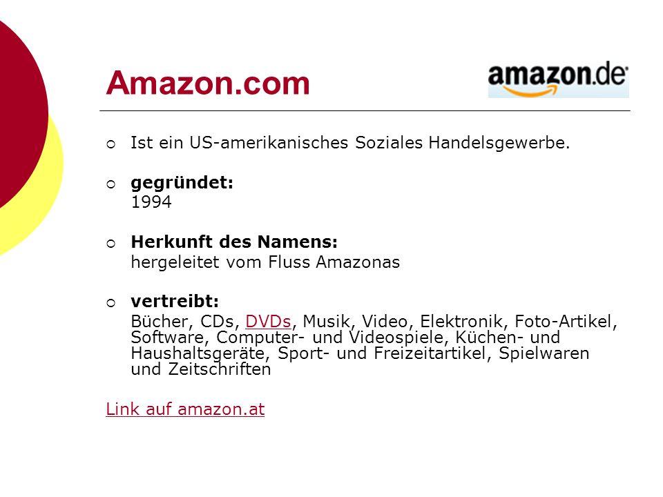 Amazon.com Ist ein US-amerikanisches Soziales Handelsgewerbe. gegründet: 1994 Herkunft des Namens: hergeleitet vom Fluss Amazonas vertreibt: Bücher, C