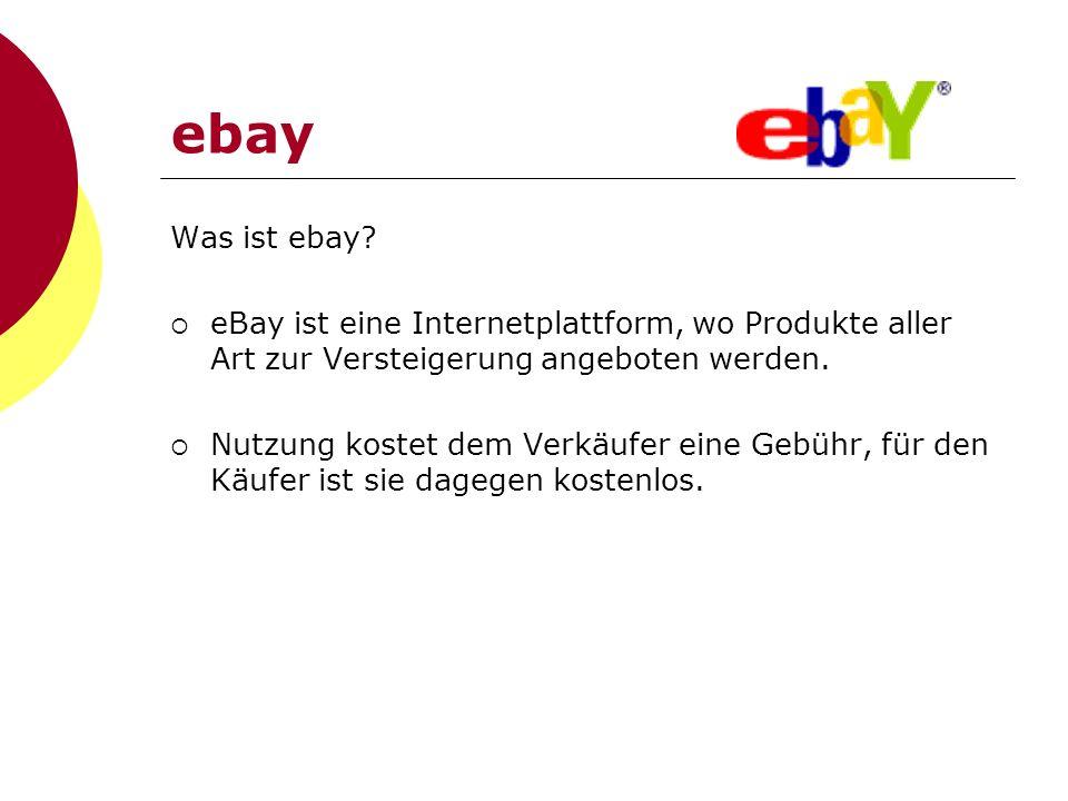 ebay Was ist ebay? eBay ist eine Internetplattform, wo Produkte aller Art zur Versteigerung angeboten werden. Nutzung kostet dem Verkäufer eine Gebühr