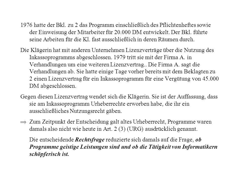 1976 hatte der Bkl. zu 2 das Programm einschließlich des Pflichtenheftes sowie der Einweisung der Mitarbeiter für 20.000 DM entwickelt. Der Bkl. führt