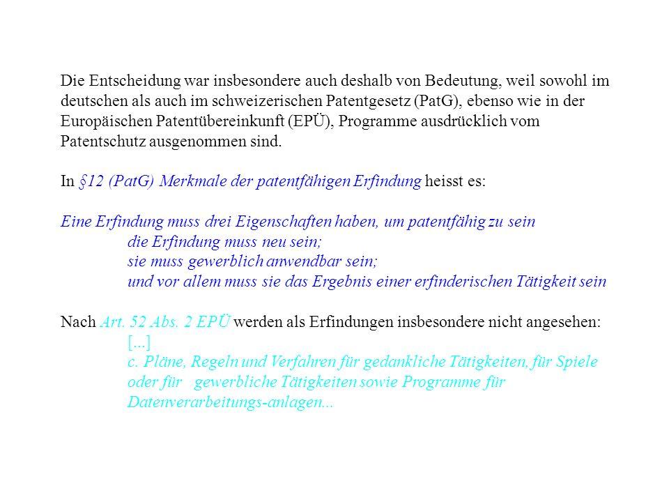 Die Entscheidung war insbesondere auch deshalb von Bedeutung, weil sowohl im deutschen als auch im schweizerischen Patentgesetz (PatG), ebenso wie in
