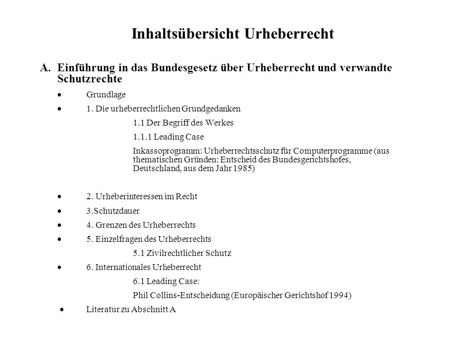 Inhaltsübersicht Urheberrecht A. Einführung in das Bundesgesetz über Urheberrecht und verwandte Schutzrechte Grundlage 1. Die urheberrechtlichen Grund