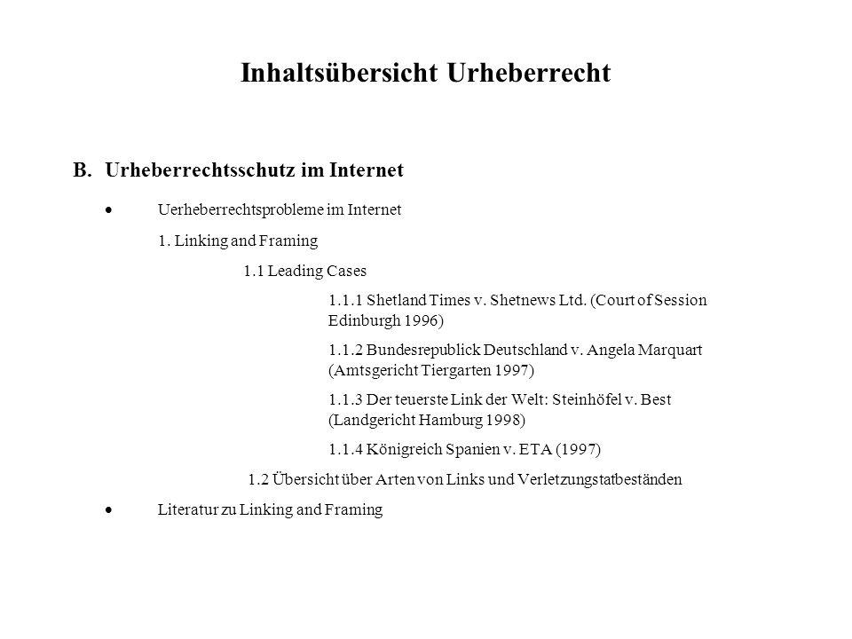 Inhaltsübersicht Urheberrecht B.Urheberrechtsschutz im Internet Uerheberrechtsprobleme im Internet 1. Linking and Framing 1.1 Leading Cases 1.1.1 Shet
