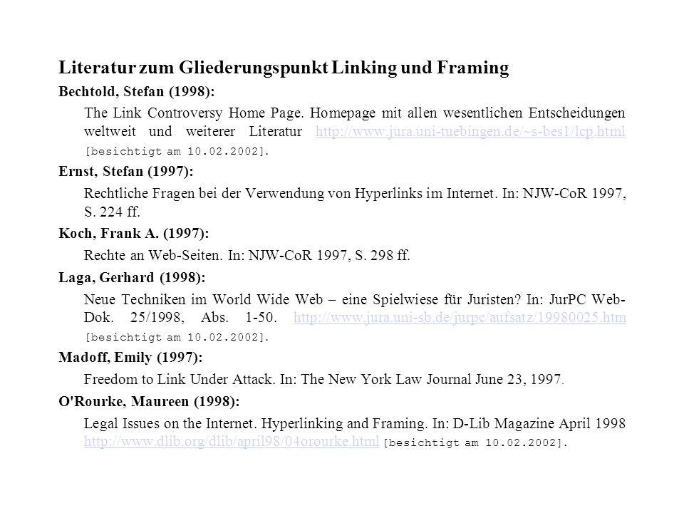 Literatur zum Gliederungspunkt Linking und Framing Bechtold, Stefan (1998): The Link Controversy Home Page. Homepage mit allen wesentlichen Entscheidu