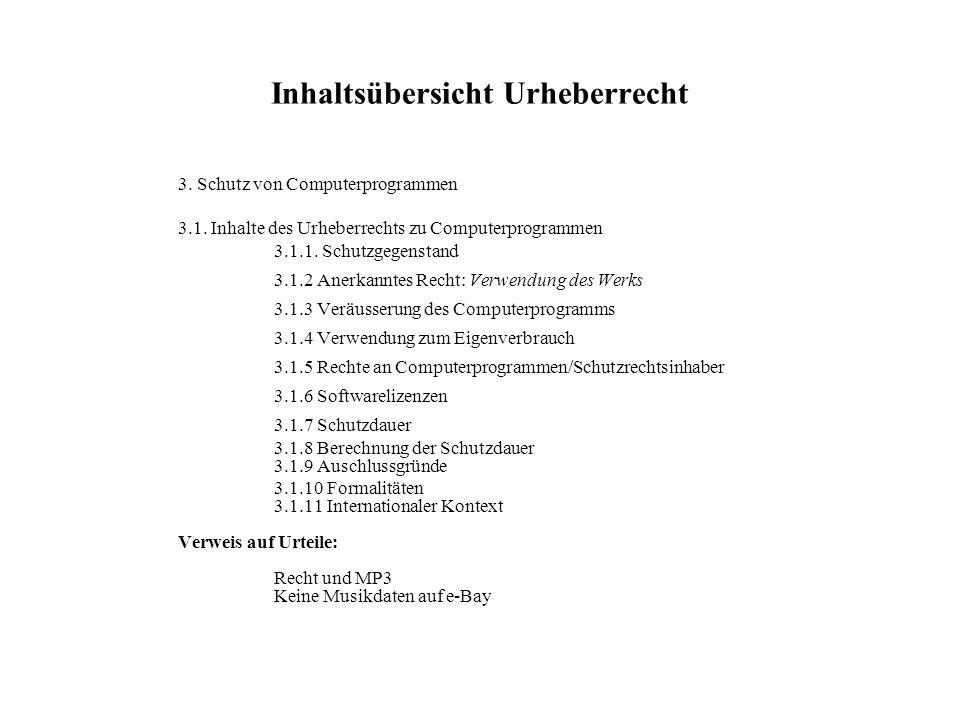 3. Schutz von Computerprogrammen 3.1. Inhalte des Urheberrechts zu Computerprogrammen 3.1.1. Schutzgegenstand 3.1.2 Anerkanntes Recht: Verwendung des
