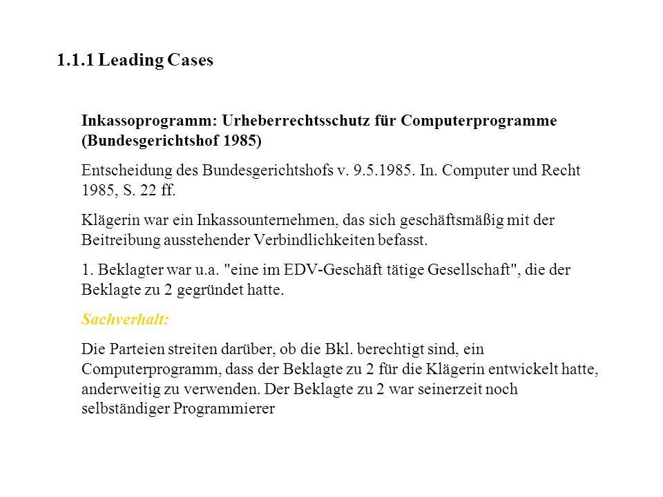 1.1.1 Leading Cases Inkassoprogramm: Urheberrechtsschutz für Computerprogramme (Bundesgerichtshof 1985) Entscheidung des Bundesgerichtshofs v. 9.5.198