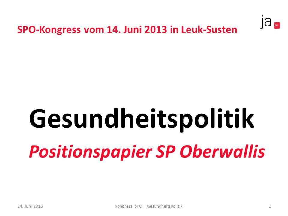 SPO-Kongress vom 14. Juni 2013 in Leuk-Susten Gesundheitspolitik Positionspapier SP Oberwallis 1Kongress SPO – Gesundheitspolitik14. Juni 2013