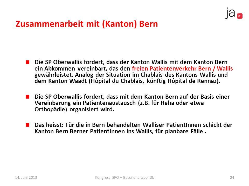 Zusammenarbeit mit (Kanton) Bern Die SP Oberwallis fordert, dass der Kanton Wallis mit dem Kanton Bern ein Abkommen vereinbart, das den freien Patient