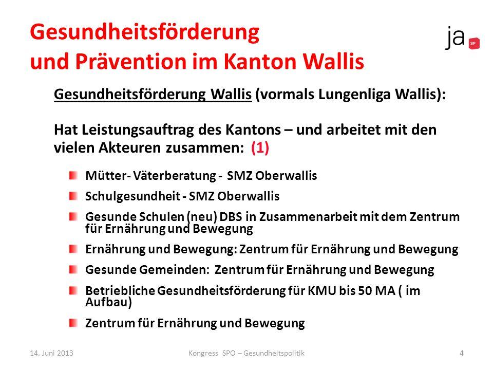 Gesundheitsförderung und Prävention im Kanton Wallis Gesundheitsförderung Wallis (vormals Lungenliga Wallis): Hat Leistungsauftrag des Kantons – und a