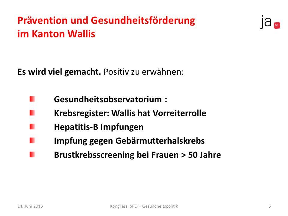 Prävention und Gesundheitsförderung im Kanton Wallis Es wird viel gemacht. Positiv zu erwähnen: Gesundheitsobservatorium : Krebsregister: Wallis hat V